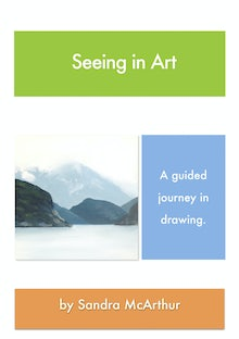 Seeing in Art - 22 pages of guided  journey of drawing, please contact me at sandramaree@mac.com  to purchase this book for $20.