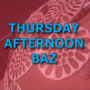 Thursday Afternoon - Baz