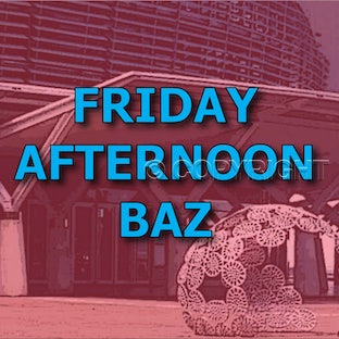 Friday Afternoon - Baz
